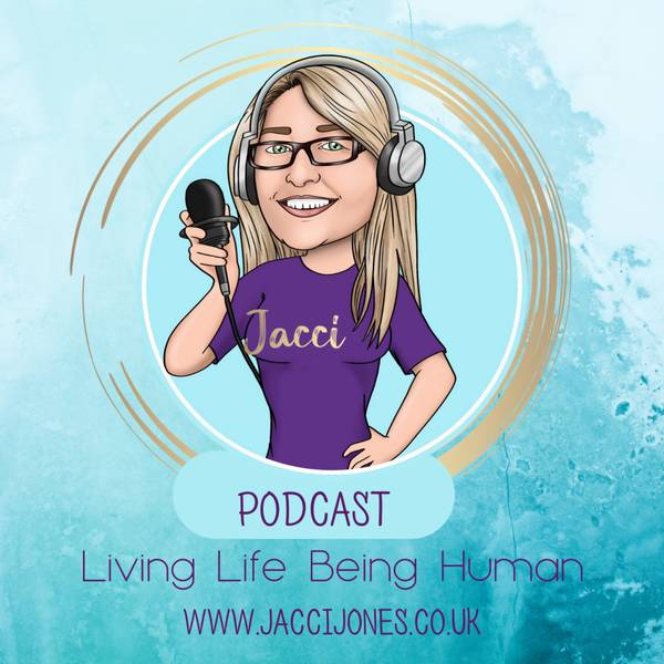 Jacci Jones Living Life Being Human Podcast