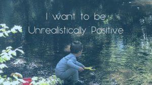 unrealistically positive