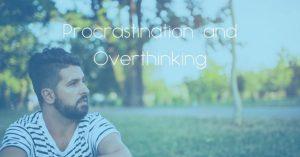 Procrastination and Overthinking
