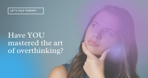 Have YOU mastered the art of overthinking?