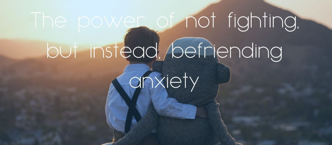 Befriending Anxiety