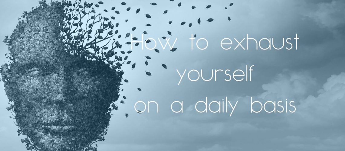 How to exhaust yourself with mental health