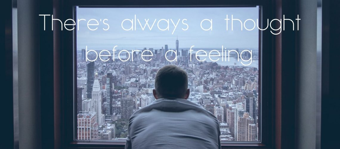 There's always a thought before a feeling